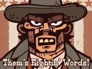 Them's Fightin' Words!